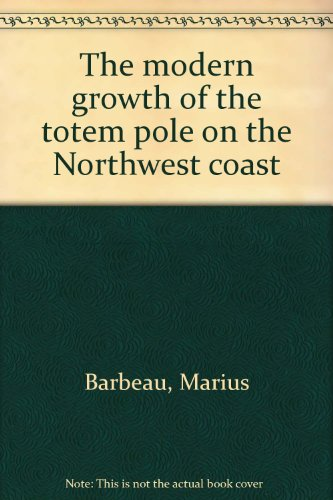 The modern growth of the totem pole: Marius Barbeau
