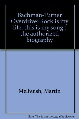 9780846701040: Bachman-Turner Overdrive: Rock is my life, this is my song : the authorized biography