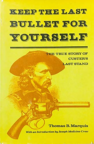 Keep the last bullet for yourself: The true story of Custer's last stand: Marquis, Thomas ...