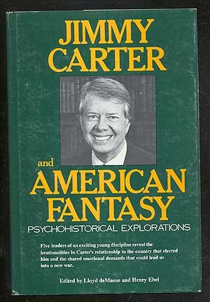 Jimmy Carter and American Fantasy: Psychohistorical Explorations: Editor-Lloyd deMause; Editor-Henry