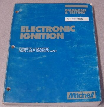 Electronic Ignition Diagnosis & Testing: Domestic & Imported Cars, Light Trucks & Vans....