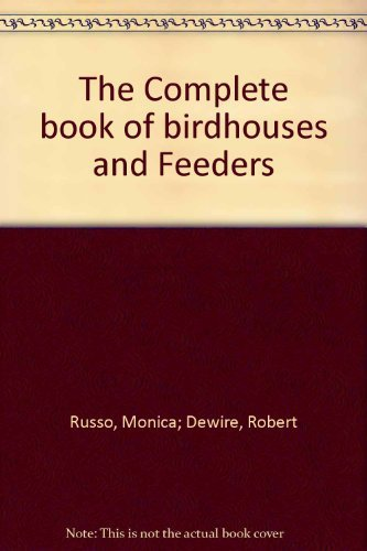 The Complete Book of Birdhouses and Feeders