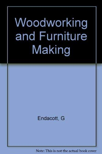 Woodworking and Furniture Making: G Endacott