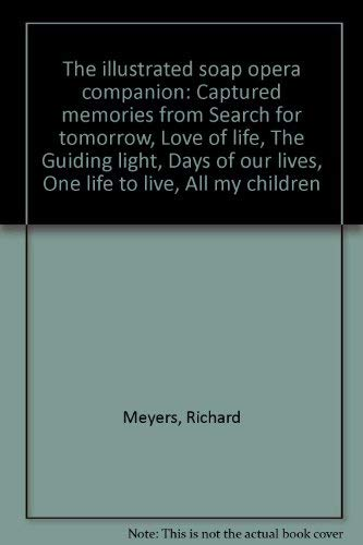 The illustrated soap opera companion: Captured memories from Search for tomorrow, Love of life, The...