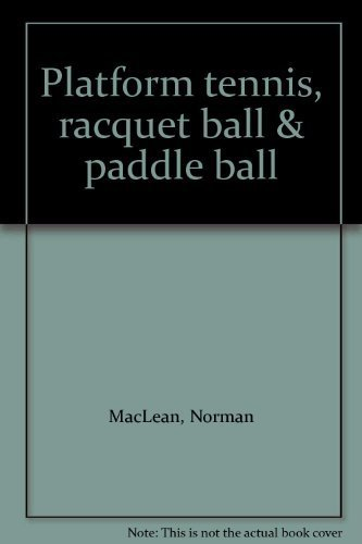 How to Play Platform Tennis, Racquet Ball & Paddle Ball With Plans On How to Build Your Own Court
