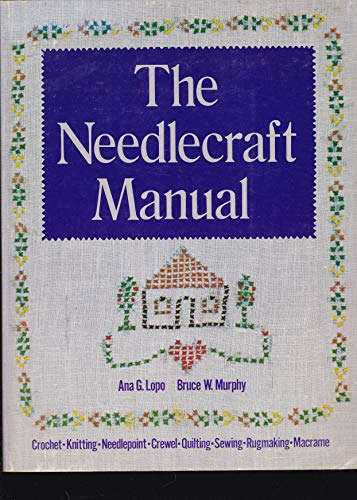 The needlecraft, manual: Crochet, knitting, needlepoint, crewel,: Ana G Lopo