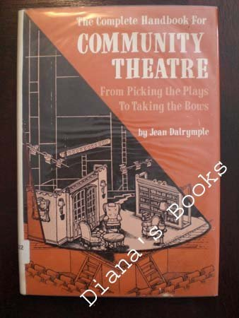 The complete handbook for community theatre: From picking the plays to taking the bows: Dalrymple, ...