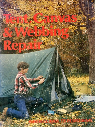 Tent, canvas, & webbing repair: Maintenance manual for the outdoorsman (0847316580) by Drake Publishers