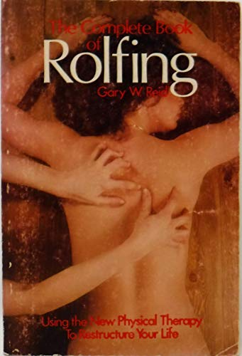 9780847316694: The complete book of rolfing: Using the new physical therapy to restructure your life