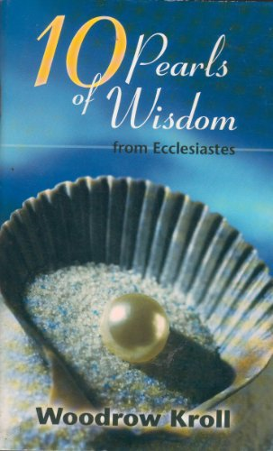 Ten pearls of wisdom from Ecclesiastes (0847406954) by Kroll, Woodrow Michael