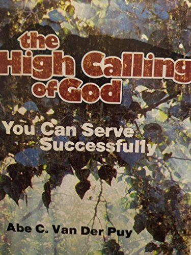 9780847407095: The high calling of God; you can serve successfully, by Abe C. Van Der Puy