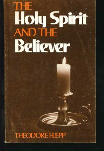 The Holy Spirit and the believer (0847407187) by Theodore H Epp