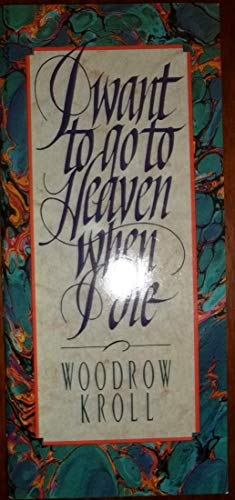 I Want to Go to Heaven When I Die (0847408760) by Kroll, Woodrow Michael