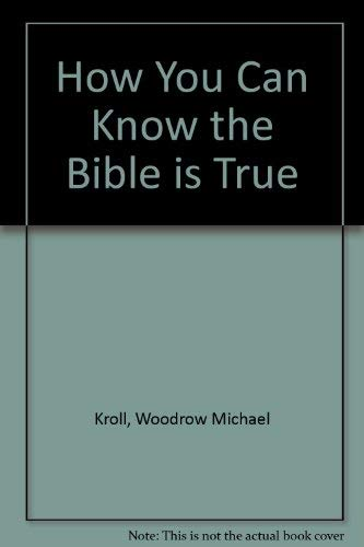 How You Can Know Bible is True (0847408884) by Kroll, Woodrow Michael