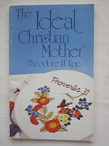The ideal Christian mother (0847411303) by Epp, Theodore H