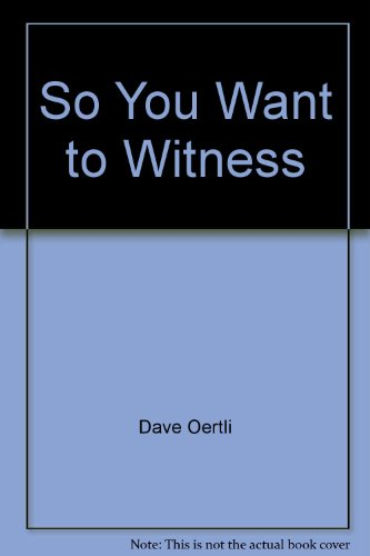 So You Want to Witness (0847413926) by Dave Oertli; Jim Wallace
