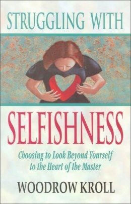 Struggling With Selfishness (0847414701) by Kroll, Woodrow Michael