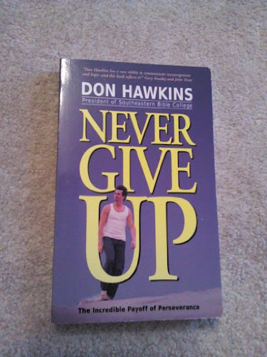 9780847417049: Never Give Up: The Incredible Payoff of Perseverance