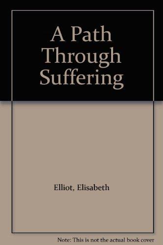A Path Through Suffering (9780847420476) by Elisabeth Elliot