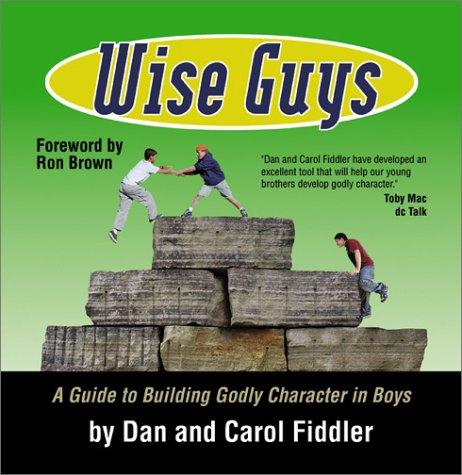 Wise Guys: A Guide to Building Godly Character in Boys