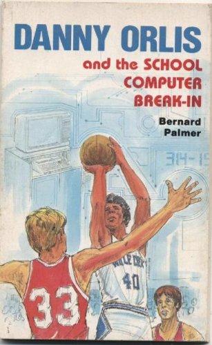Danny Orlis and the school computer break-in: Palmer, Bernard Alvin
