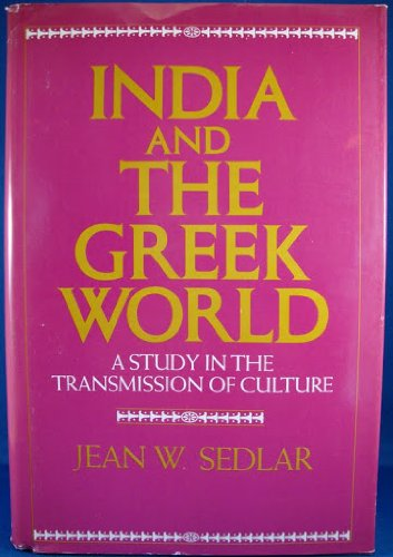 India and the Greek World: A Study in the Transmission of Culture: Sedlar, Jean W.