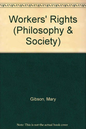 Workers' Rights (Philosophy & Society) (9780847667567) by Gibson, Mary