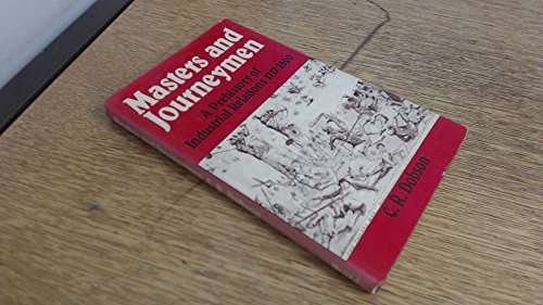 Masters and Journeymen: A Prehistory of Industrial Relations 1717 to 1800: Dobson, C.R.