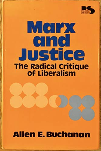 Marx and Justice (Philosophy and society): Buchanan, Allen E.
