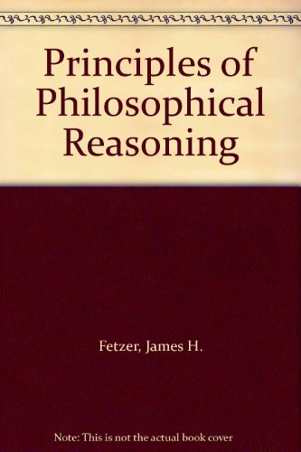 Principles of Philosophical Reasoning (0847673413) by Fetzer, James H.