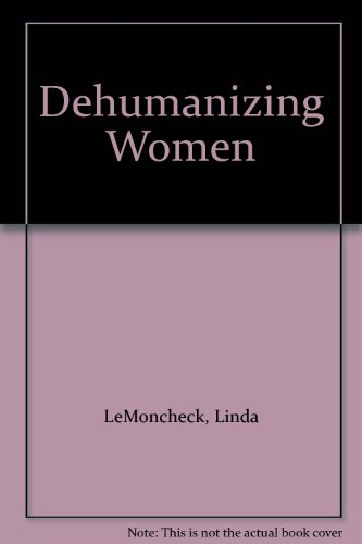 Dehumanizing Women: Treating Persons As Sex Objects: LeMoncheck, Linda
