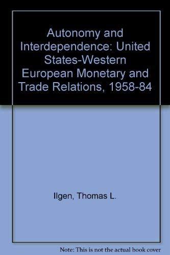 Autonomy and Interdependence. U.S. Western European Monetary: Ilgen, Thomas L.