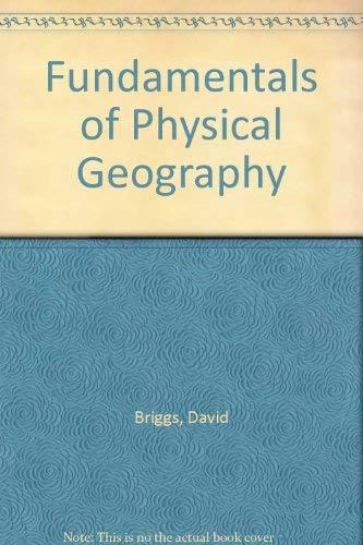Fundamentals of Physical Geography: Briggs, David; Smithson,