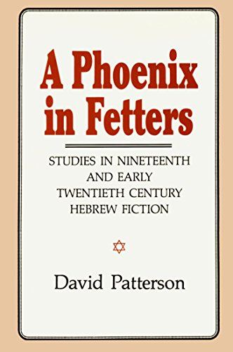A Phoenix in Fetters: Studies in Nineteenth and Early Twentieth Century Hebrew Fiction: Patterson, ...