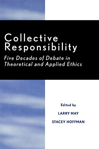 9780847676927: Collective Responsibility: Five Decades of Debate in Theoretical and Applied Ethics: Five Decades of Debate in Theoretical and Applied Ethics (Studies in Social, Political, and Legal Philosophy)