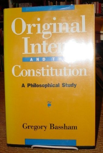 Original Intent and the Constitution: A Philosophical Study (Studies in Social, Political, and Legal Philosophy) (0847677370) by Bassham, Gregory