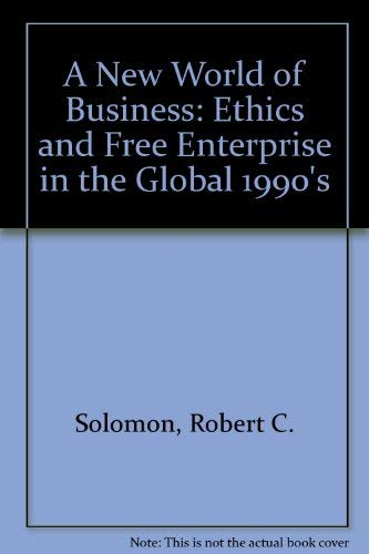 The New World of Business: Ethics and Free Enterprise in the Global 1990s (0847678903) by Robert C. Solomon