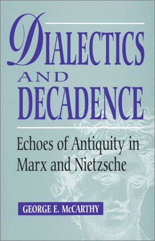 9780847679218: Dialectics and Decadence: Echoes of Antiquity in Marx and Nietzsche