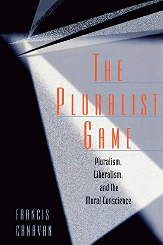 9780847680948: The Pluralist Game: Pluralism, Liberalism, and the Moral Conscience