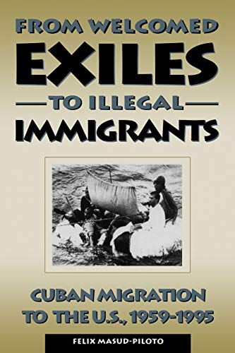 9780847681495: From Welcomed Exiles to Illegal Immigrants: Cuban Migration to the U.S., 1959-1995