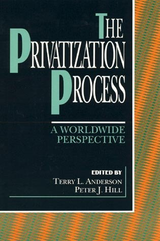 The Privatization Process: A Worldwide Perspective: Terry L. Anderson