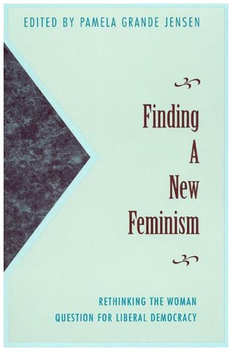 9780847681884: Finding a New Feminism: Rethinking the Woman Question for Liberal Democracy