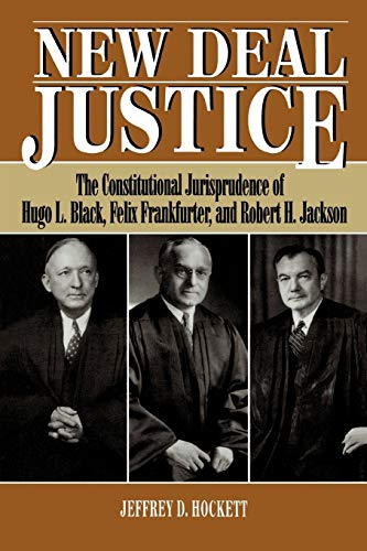 9780847682119: New Deal Justice: Constitutional Jurisprudence of Hugo L.Black, Felix Frankfurter and Robert H.Jackson (Studies in American Constitutionalism)