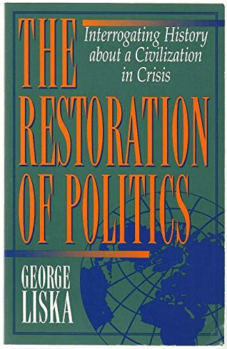 9780847682133: The Restoration of Politics: Interrogating History About a Civilization in Crisis