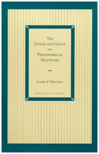 The power and value of philosophical skepticism.: Whitman, Jeffrey P.
