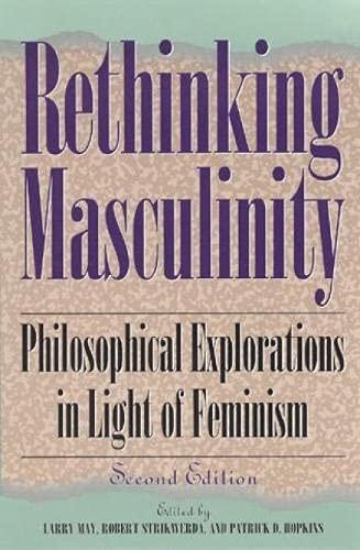Rethinking Masculinity: Philosophical Explorations in Light of Feminism (Hardback)
