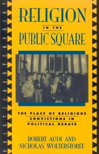 9780847683413: Religion in the Public Square: The Place of Religious Convictions in Political Debate: Debating Church and State (Point/Counterpoint: Philosophers Debate Contemporary Issues)