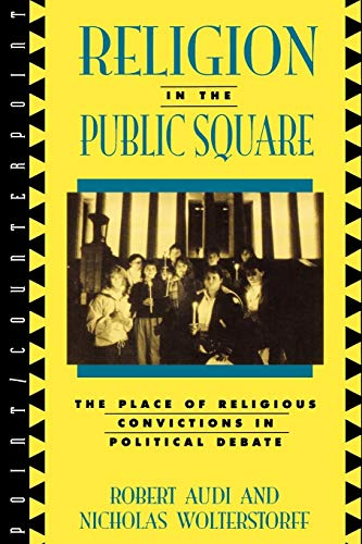 9780847683420: Religion in the Public Square: The Place of Religious Convictions in Political Debate (Point/Counterpoint: Philosophers Debate Contemporary Issues)