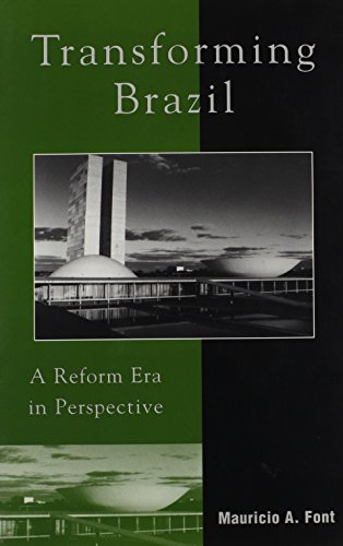 Transforming Brazil: A Reform Era in Perspective: Font, Mauricio A.