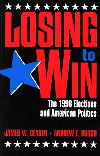 9780847684069: Losing to Win: The 1996 Elections and American Politics (Studies in American Political Institutions and Public Policy)